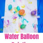 Fun Water Balloon Painting For Kids (age 2+)